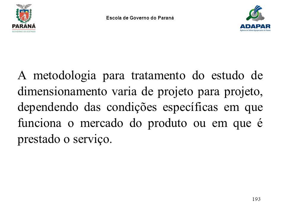 Escola de Governo do Paraná 193 A metodologia para tratamento do estudo de dimensionamento varia de projeto para projeto, dependendo das condições esp