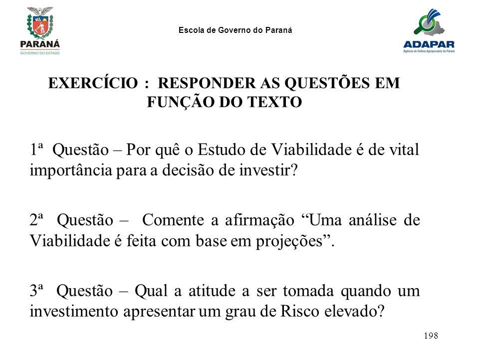 Escola de Governo do Paraná 198 EXERCÍCIO : RESPONDER AS QUESTÕES EM FUNÇÃO DO TEXTO 1ª Questão – Por quê o Estudo de Viabilidade é de vital importânc