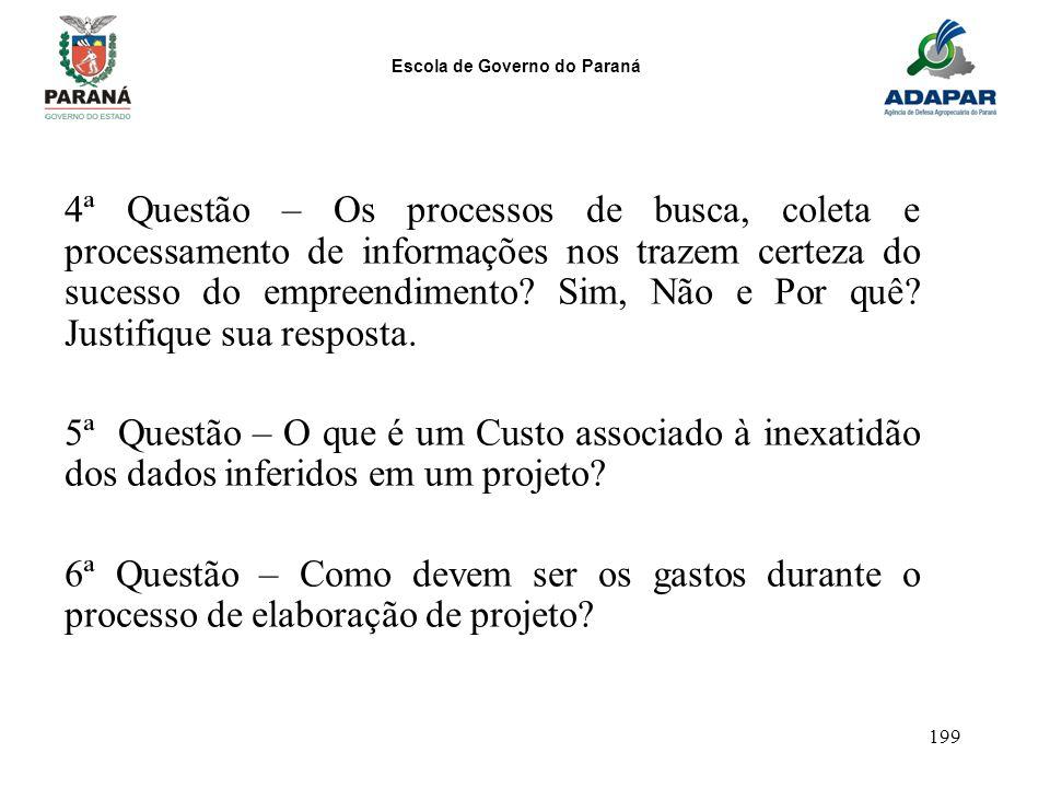 Escola de Governo do Paraná 199 4ª Questão – Os processos de busca, coleta e processamento de informações nos trazem certeza do sucesso do empreendime