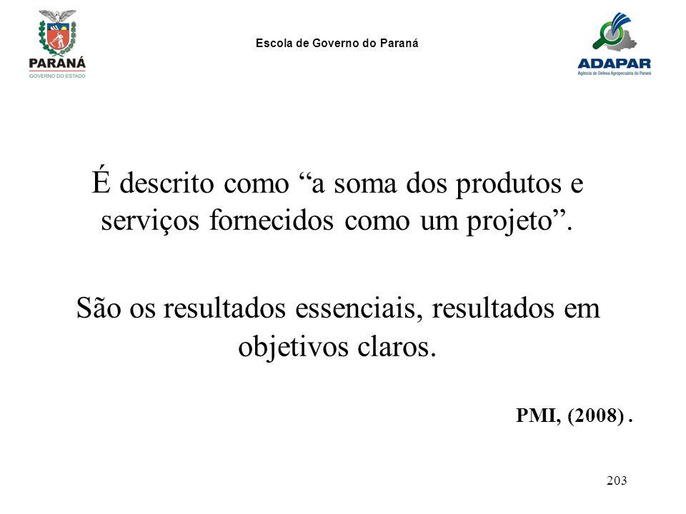 Escola de Governo do Paraná 203 É descrito como a soma dos produtos e serviços fornecidos como um projeto. São os resultados essenciais, resultados em
