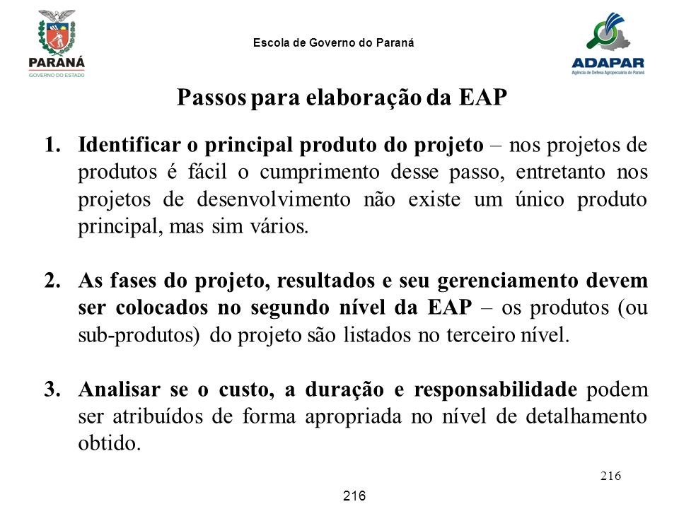 Escola de Governo do Paraná 216 1.Identificar o principal produto do projeto – nos projetos de produtos é fácil o cumprimento desse passo, entretanto