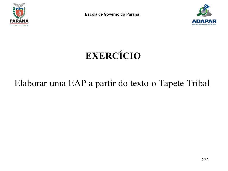 Escola de Governo do Paraná 222 EXERCÍCIO Elaborar uma EAP a partir do texto o Tapete Tribal