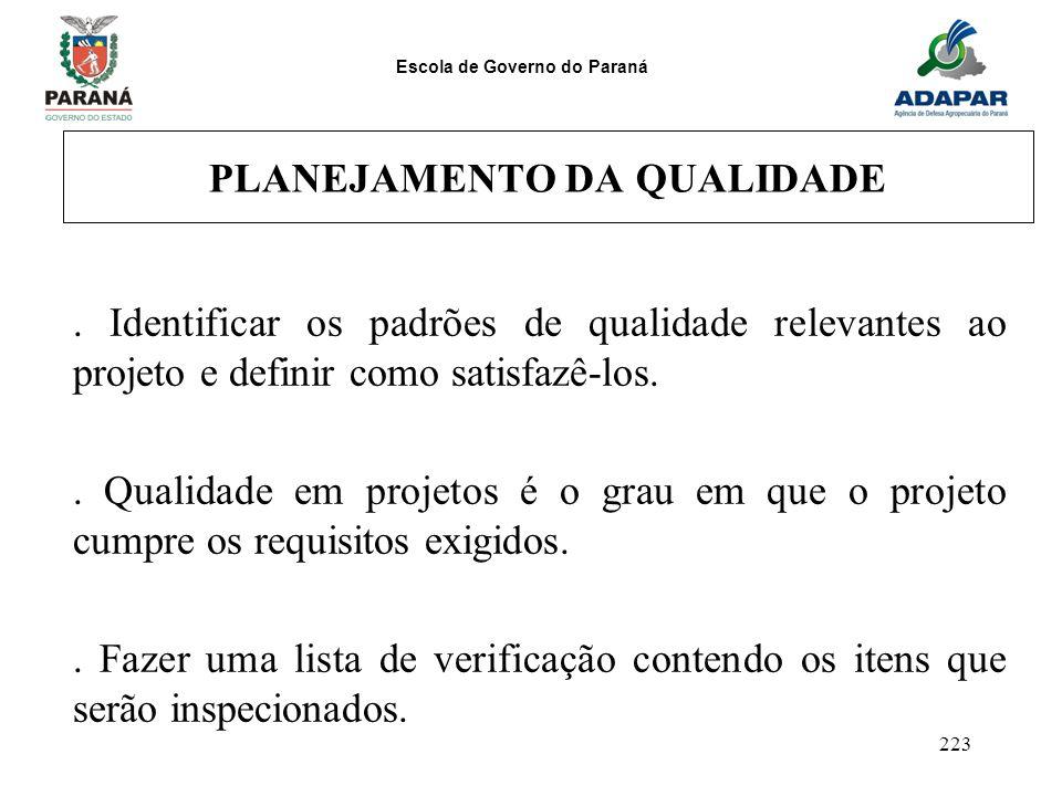 Escola de Governo do Paraná 223 PLANEJAMENTO DA QUALIDADE. Identificar os padrões de qualidade relevantes ao projeto e definir como satisfazê-los.. Qu