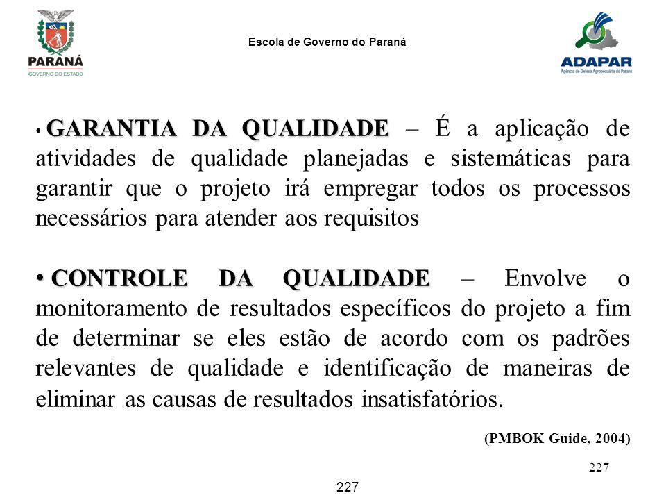Escola de Governo do Paraná 227 GARANTIA DA QUALIDADE GARANTIA DA QUALIDADE – É a aplicação de atividades de qualidade planejadas e sistemáticas para