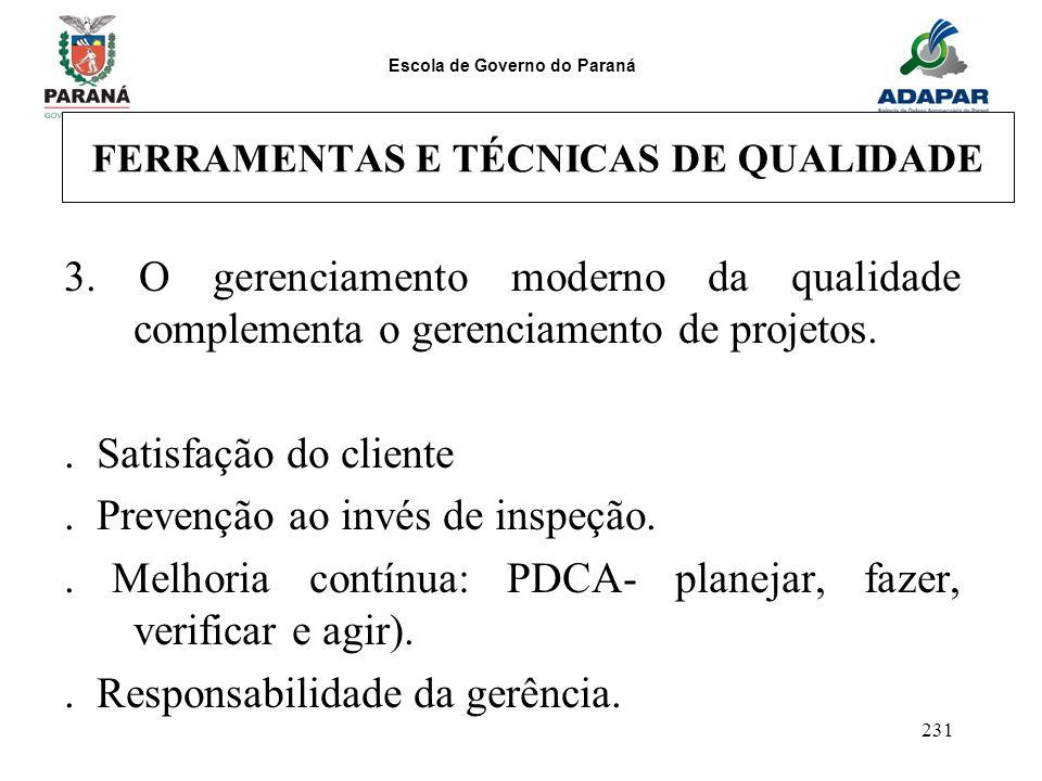 Escola de Governo do Paraná 231 FERRAMENTAS E TÉCNICAS DE QUALIDADE 3. O gerenciamento moderno da qualidade complementa o gerenciamento de projetos..