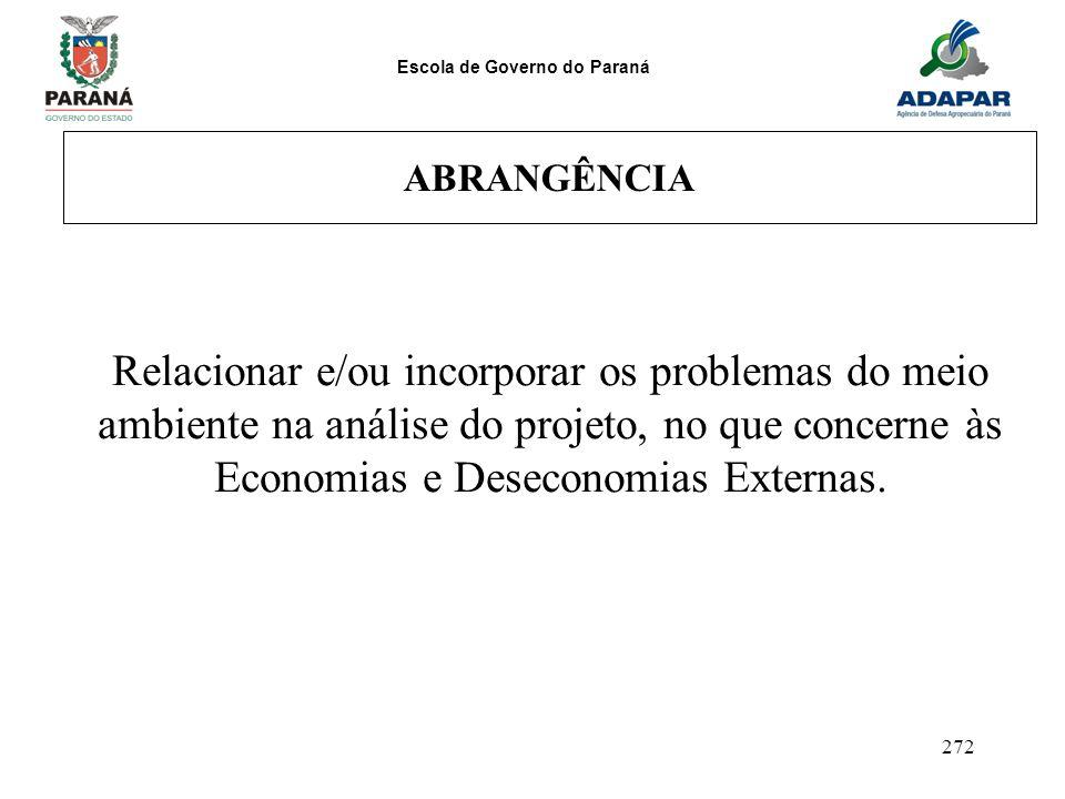 Escola de Governo do Paraná 272 ABRANGÊNCIA Relacionar e/ou incorporar os problemas do meio ambiente na análise do projeto, no que concerne às Economi