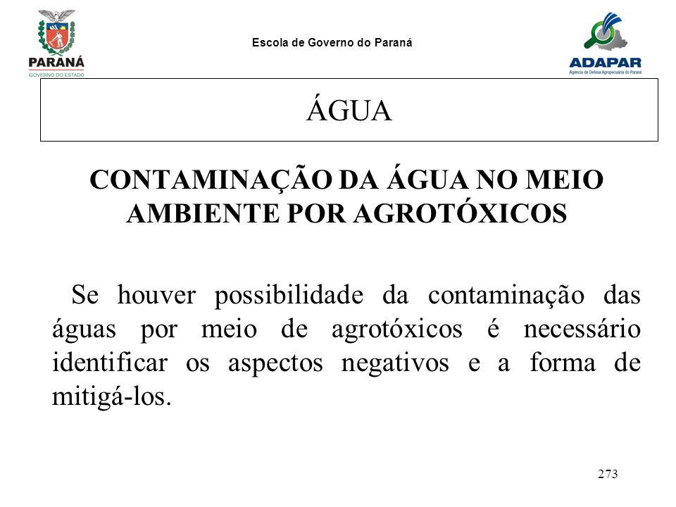 Escola de Governo do Paraná 273 ÁGUA CONTAMINAÇÃO DA ÁGUA NO MEIO AMBIENTE POR AGROTÓXICOS Se houver possibilidade da contaminação das águas por meio