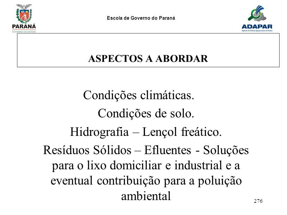 Escola de Governo do Paraná 276 ASPECTOS A ABORDAR Condições climáticas. Condições de solo. Hidrografia – Lençol freático. Resíduos Sólidos – Efluente
