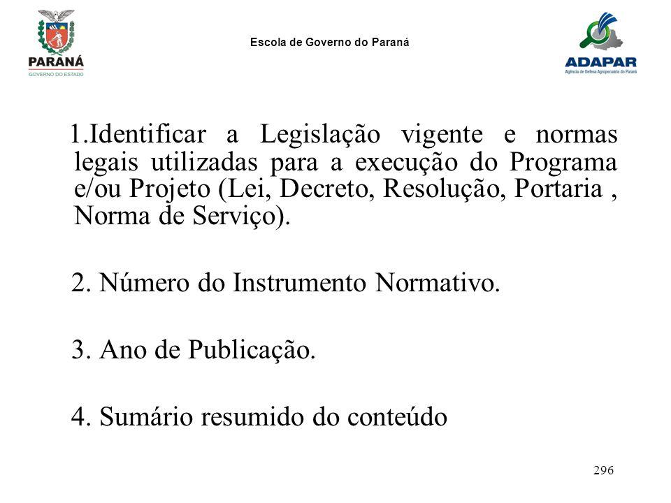 Escola de Governo do Paraná 296 1.Identificar a Legislação vigente e normas legais utilizadas para a execução do Programa e/ou Projeto (Lei, Decreto,