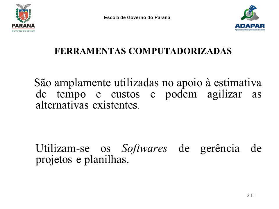 Escola de Governo do Paraná 311 FERRAMENTAS COMPUTADORIZADAS São amplamente utilizadas no apoio à estimativa de tempo e custos e podem agilizar as alt
