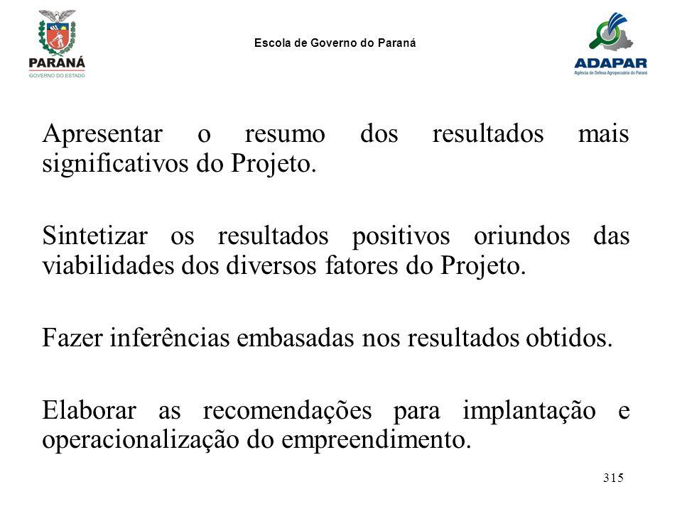 Escola de Governo do Paraná 315 Apresentar o resumo dos resultados mais significativos do Projeto. Sintetizar os resultados positivos oriundos das via