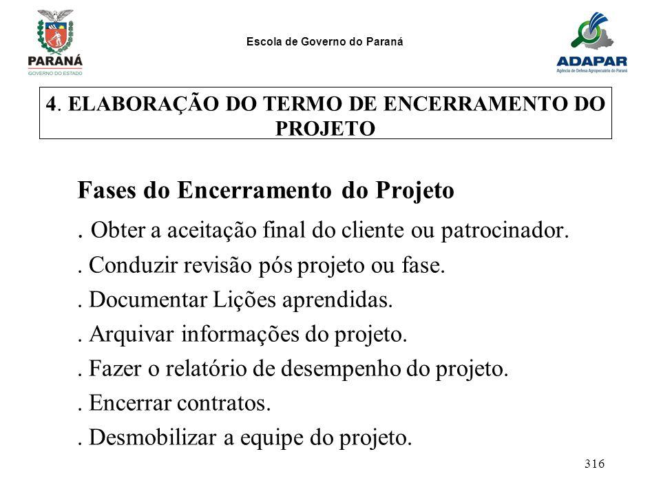 Escola de Governo do Paraná 316 4. ELABORAÇÃO DO TERMO DE ENCERRAMENTO DO PROJETO Fases do Encerramento do Projeto. Obter a aceitação final do cliente