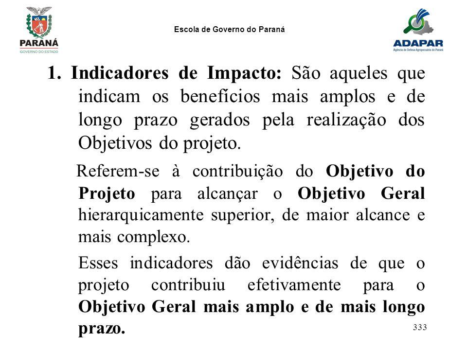 Escola de Governo do Paraná 333 1. Indicadores de Impacto: São aqueles que indicam os benefícios mais amplos e de longo prazo gerados pela realização