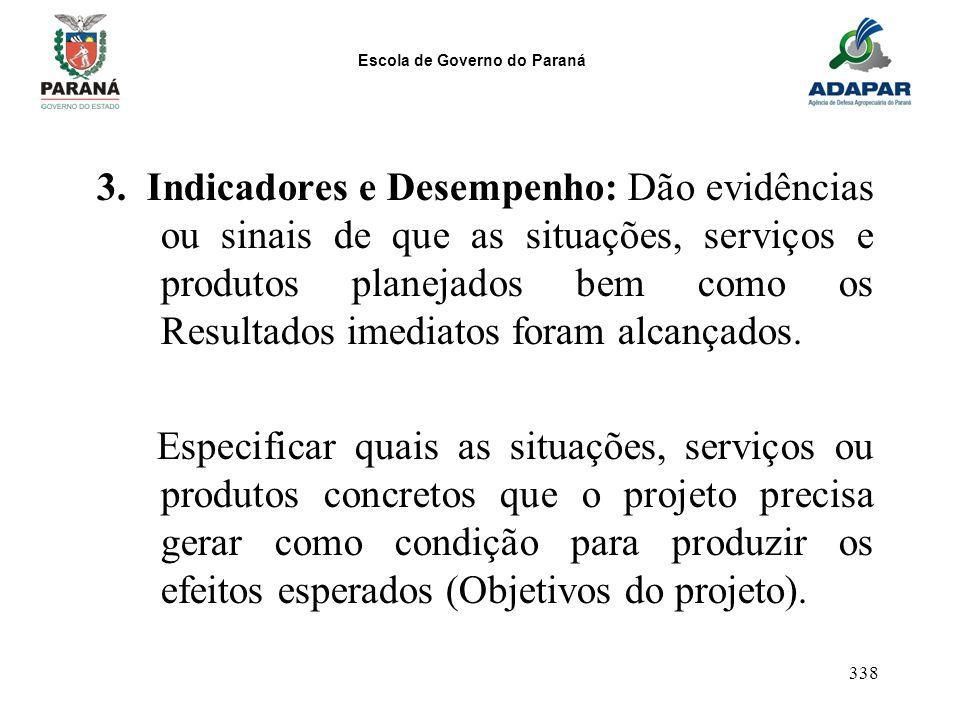 Escola de Governo do Paraná 338 3. Indicadores e Desempenho: Dão evidências ou sinais de que as situações, serviços e produtos planejados bem como os