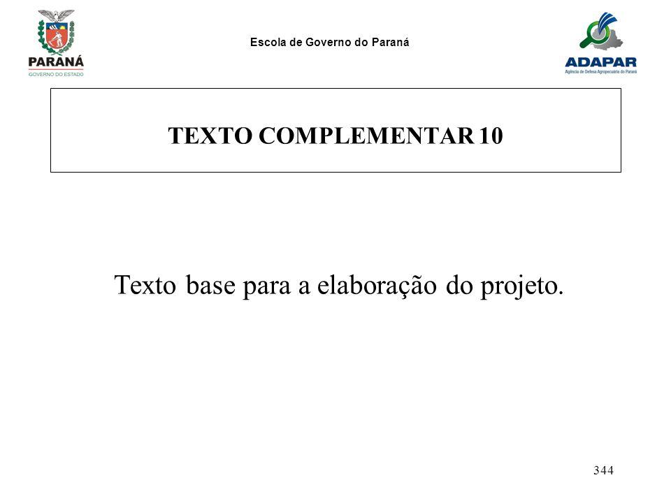 Escola de Governo do Paraná 344 TEXTO COMPLEMENTAR 10 Texto base para a elaboração do projeto.