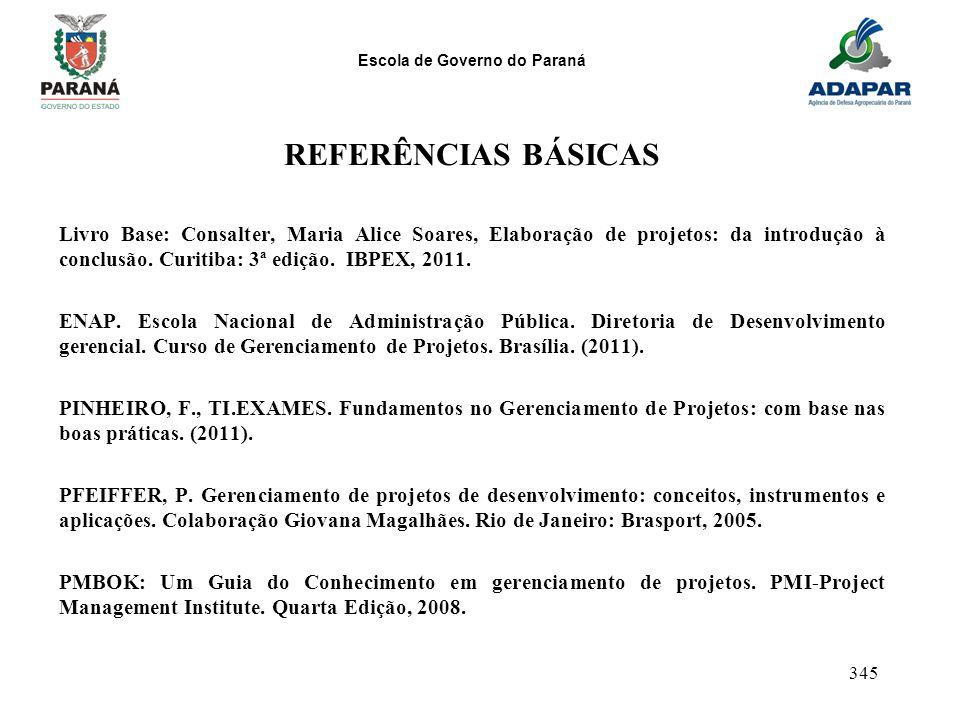 Escola de Governo do Paraná 345 REFERÊNCIAS BÁSICAS Livro Base: Consalter, Maria Alice Soares, Elaboração de projetos: da introdução à conclusão. Curi