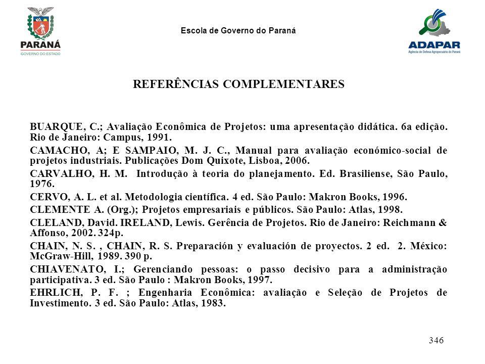 Escola de Governo do Paraná 346 REFERÊNCIAS COMPLEMENTARES BUARQUE, C.; Avaliação Econômica de Projetos: uma apresentação didática. 6a edição. Rio de