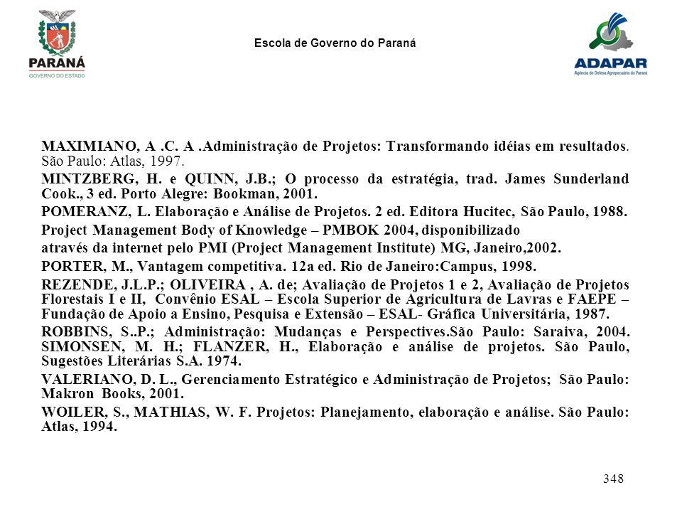 Escola de Governo do Paraná 348 MAXIMIANO, A.C. A.Administração de Projetos: Transformando idéias em resultados. São Paulo: Atlas, 1997. MINTZBERG, H.