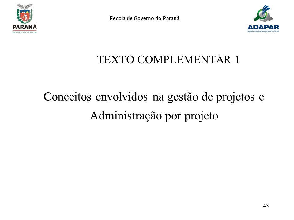 Escola de Governo do Paraná 43 TEXTO COMPLEMENTAR 1 Conceitos envolvidos na gestão de projetos e Administração por projeto
