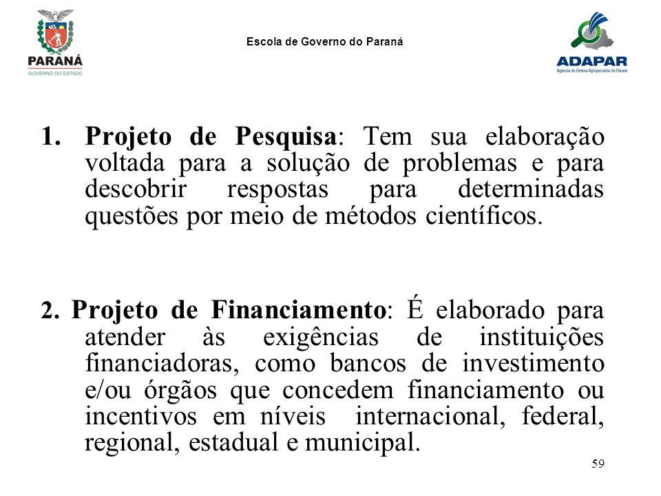 Escola de Governo do Paraná 59 1.Projeto de Pesquisa: Tem sua elaboração voltada para a solução de problemas e para descobrir respostas para determina