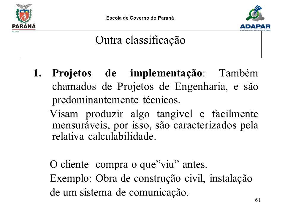 Escola de Governo do Paraná 61 Outra classificação 1.Projetos de implementação: Também chamados de Projetos de Engenharia, e são predominantemente téc