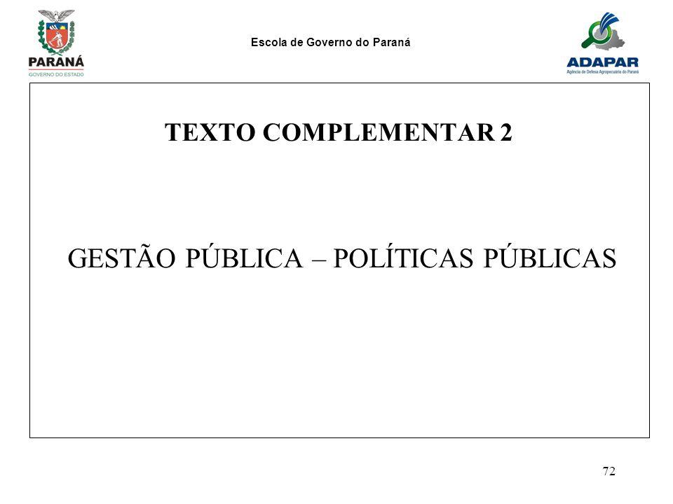 Escola de Governo do Paraná 72 TEXTO COMPLEMENTAR 2 GESTÃO PÚBLICA – POLÍTICAS PÚBLICAS