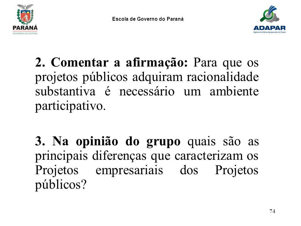 Escola de Governo do Paraná 74 2. Comentar a afirmação: Para que os projetos públicos adquiram racionalidade substantiva é necessário um ambiente part