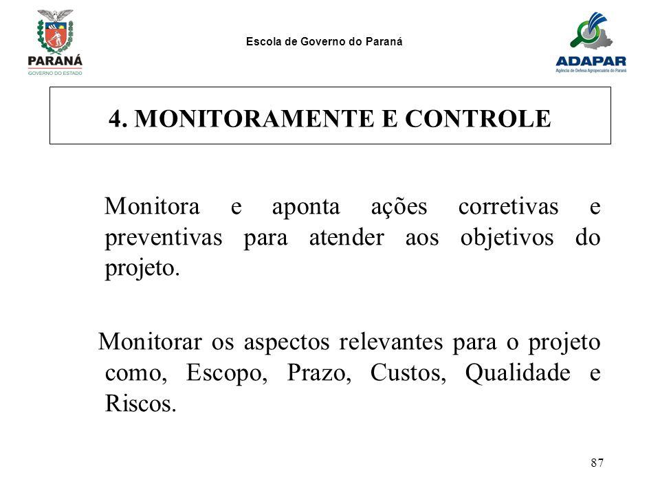 Escola de Governo do Paraná 87 4. MONITORAMENTE E CONTROLE Monitora e aponta ações corretivas e preventivas para atender aos objetivos do projeto. Mon