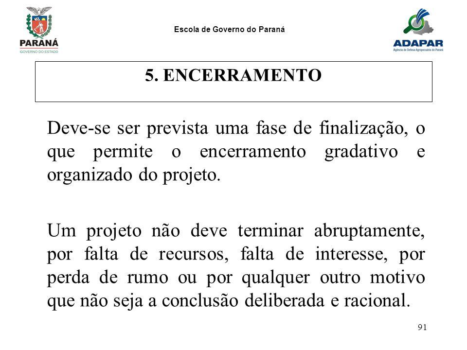 Escola de Governo do Paraná 91 5. ENCERRAMENTO Deve-se ser prevista uma fase de finalização, o que permite o encerramento gradativo e organizado do pr