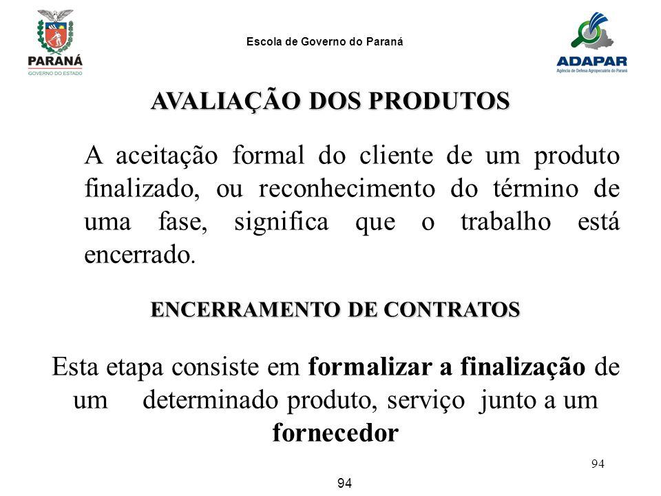 Escola de Governo do Paraná 94 AVALIAÇÃO DOS PRODUTOS A aceitação formal do cliente de um produto finalizado, ou reconhecimento do término de uma fase