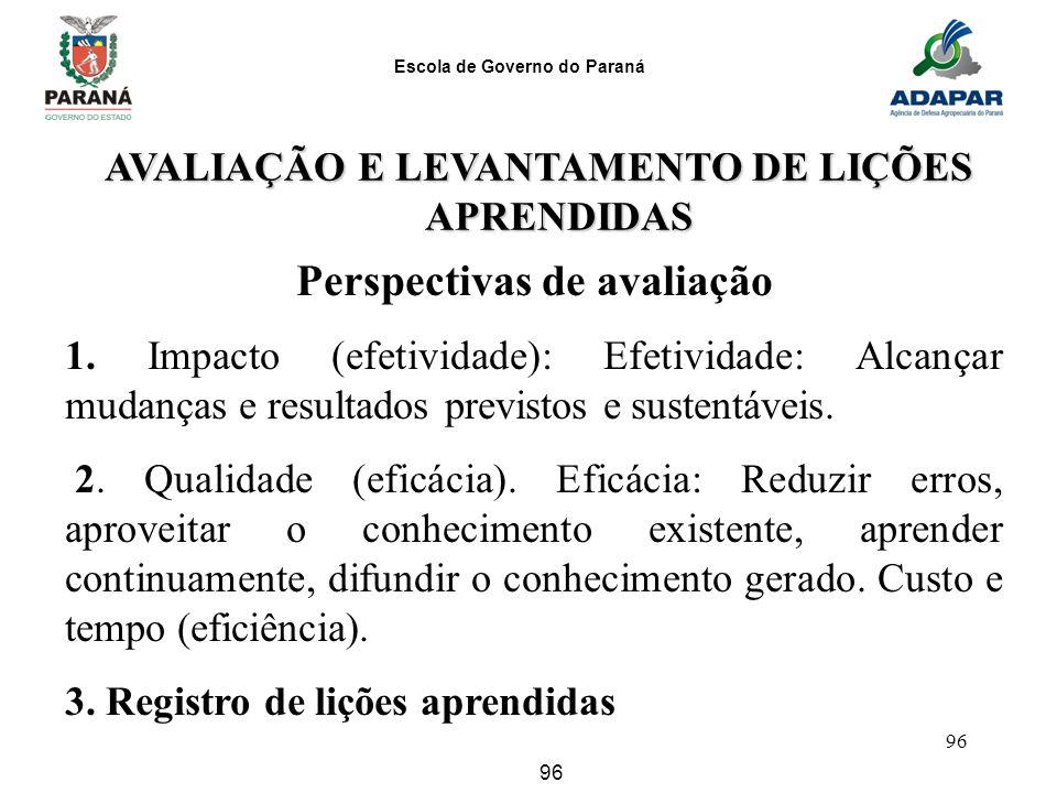 Escola de Governo do Paraná 96 AVALIAÇÃO E LEVANTAMENTO DE LIÇÕES APRENDIDAS AVALIAÇÃO E LEVANTAMENTO DE LIÇÕES APRENDIDAS Perspectivas de avaliação 1