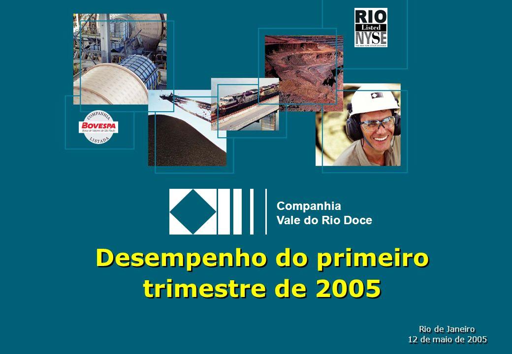 1 Companhia Vale do Rio Doce Desempenho do primeiro trimestre de 2005 Rio de Janeiro 12 de maio de 2005 Rio de Janeiro 12 de maio de 2005