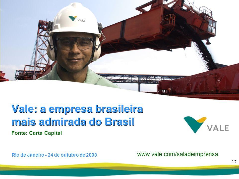 17 Rio de Janeiro - 24 de outubro de 2008 www.vale.com/saladeimprensa Fonte: Carta Capital Vale: a empresa brasileira mais admirada do Brasil