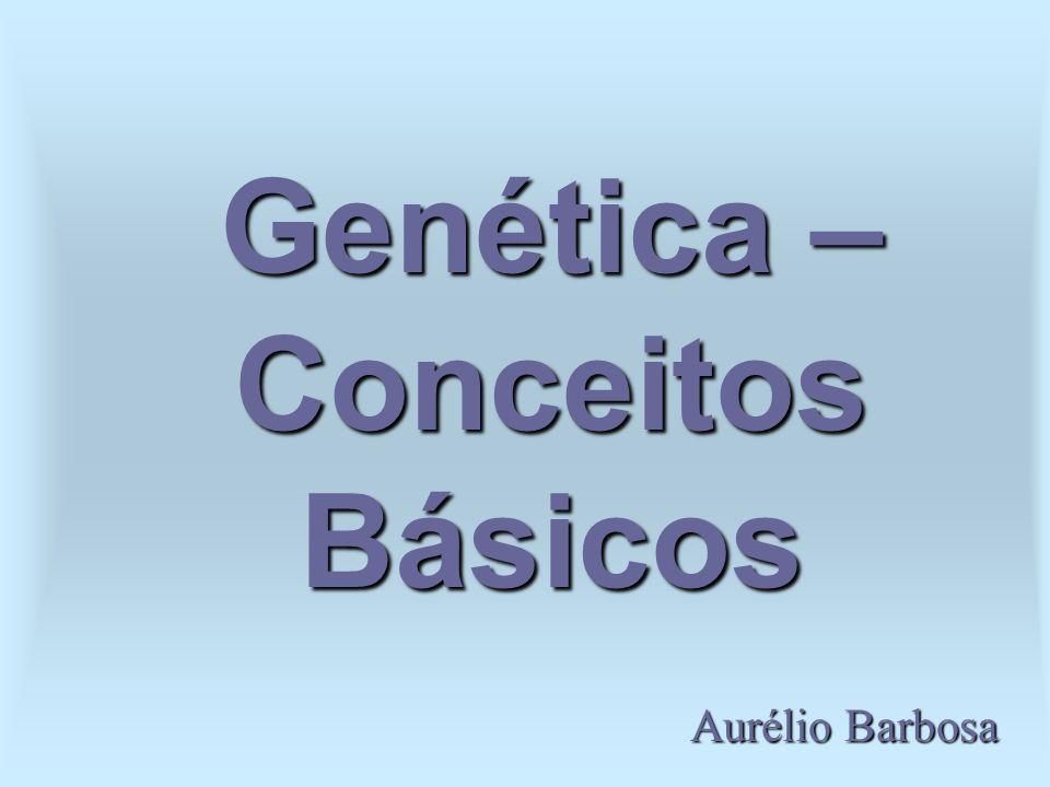 Genética – Conceitos Básicos Aurélio Barbosa