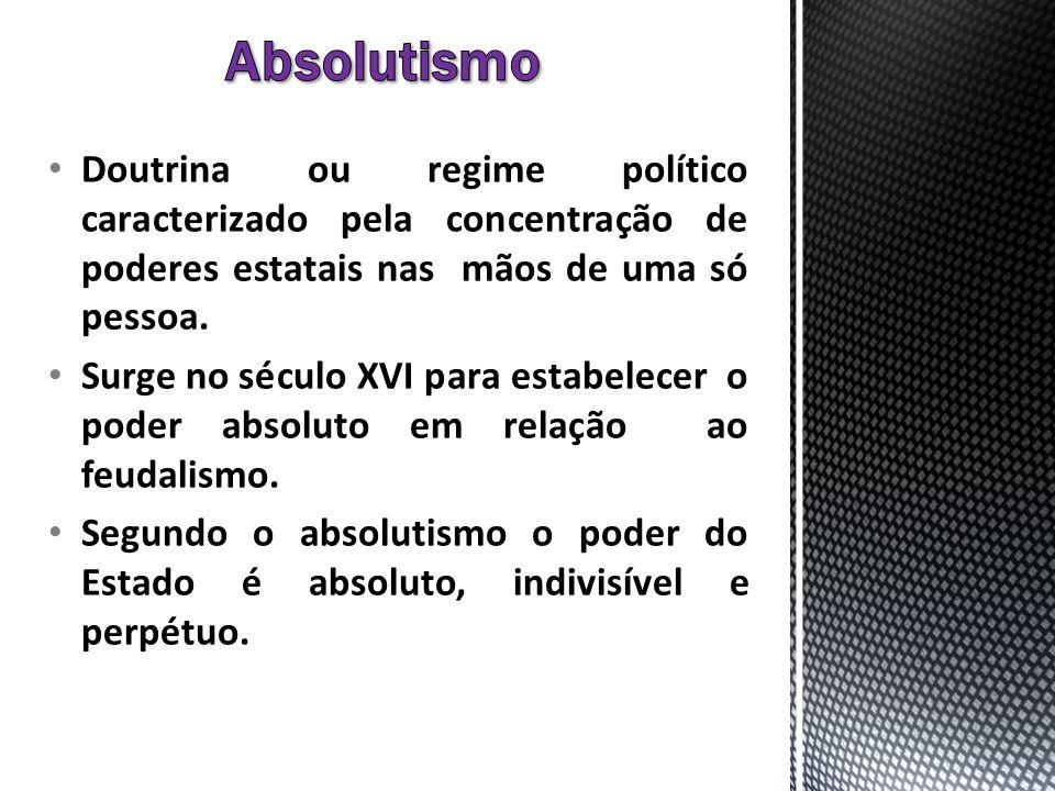 Doutrina ou regime político caracterizado pela concentração de poderes estatais nas mãos de uma só pessoa. Surge no século XVI para estabelecer o pode