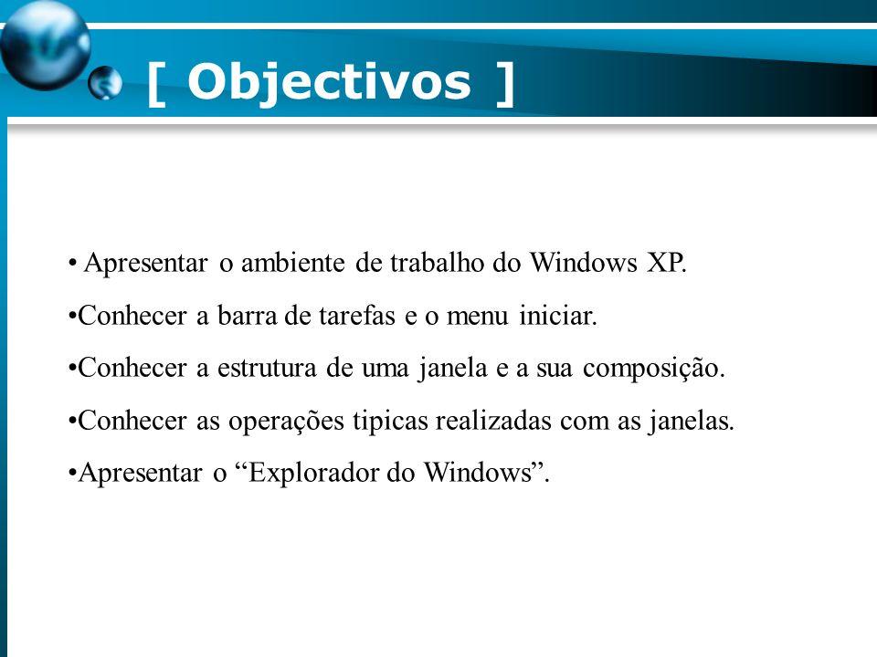 [ Sumário ] Ambiente de trabalho do Windows XP. Componentes do ambiente de trabalho. Barra de tarefas e o menu Iniciar. Estrutura de uma janela e a su
