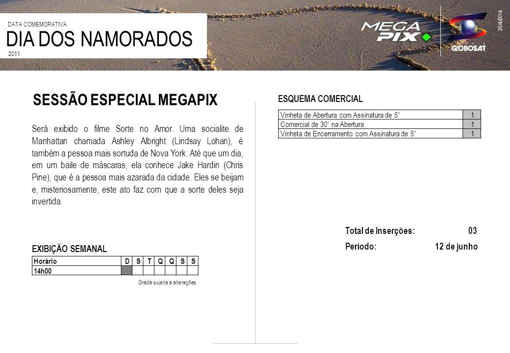 HorárioDSTQQSS 14h00 SESSÃO ESPECIAL MEGAPIX EXIBIÇÃO SEMANAL Grade sujeita a alterações Vinheta de Abertura com Assinatura de 51 Comercial de 30 na A