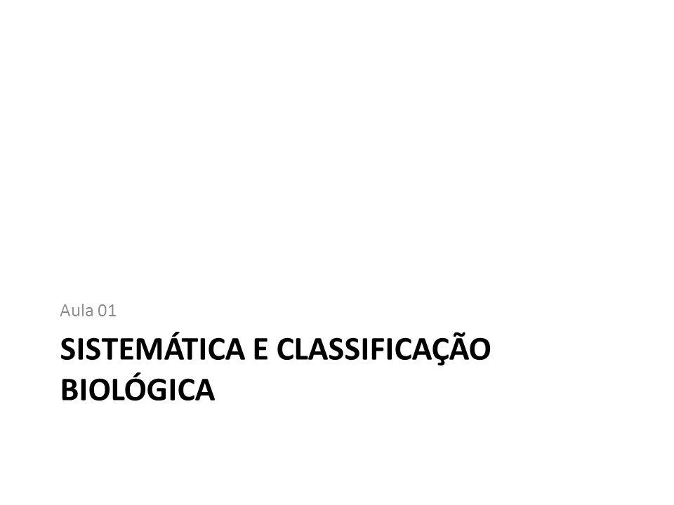 SISTEMÁTICA E CLASSIFICAÇÃO BIOLÓGICA Aula 01