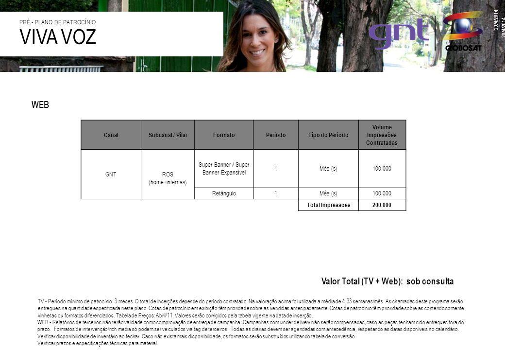 WEB Valor Total (TV + Web): sob consulta TV - Período mínimo de patrocínio: 3 meses.
