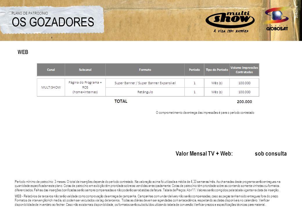 20/4/2014 WEB O comprometimento da entrega das impressões é para o período contratado Valor Mensal TV + Web: sob consulta Período mínimo de patrocínio