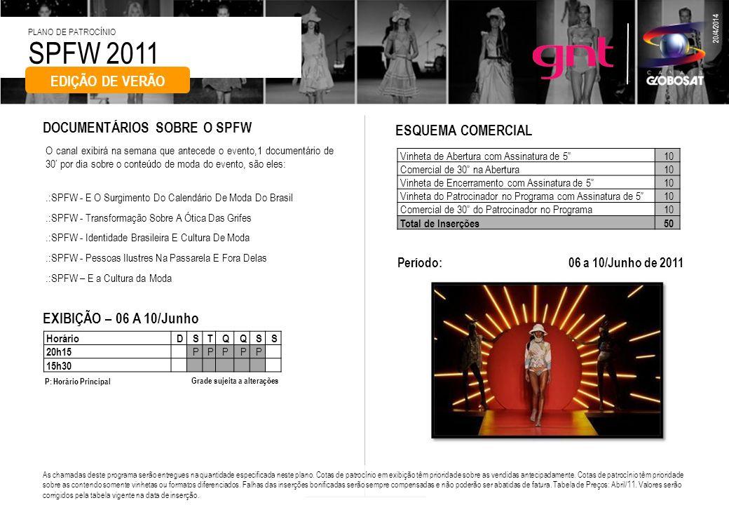 SPFW 2011 PLANO DE PATROCÍNIO 20/4/2014 O canal exibirá no período do evento, durante a sua programação, 4 programas de 45 com os melhores momentos do evento como: Curiosidades, desfiles, entrevistas, a correria dos bastidores, as tendências do momento, os famosos que estão na platéia e muito mais.