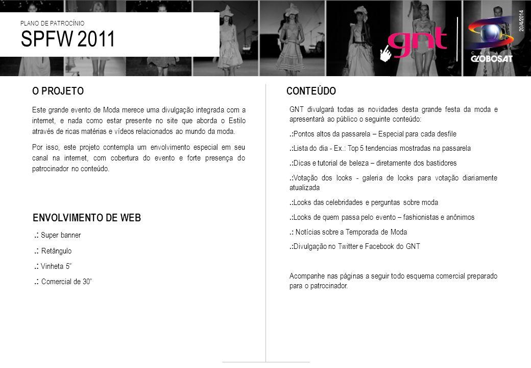 SPFW 2011 PLANO DE PATROCÍNIO 20/4/2014 Este grande evento de Moda merece uma divulgação integrada com a internet, e nada como estar presente no site