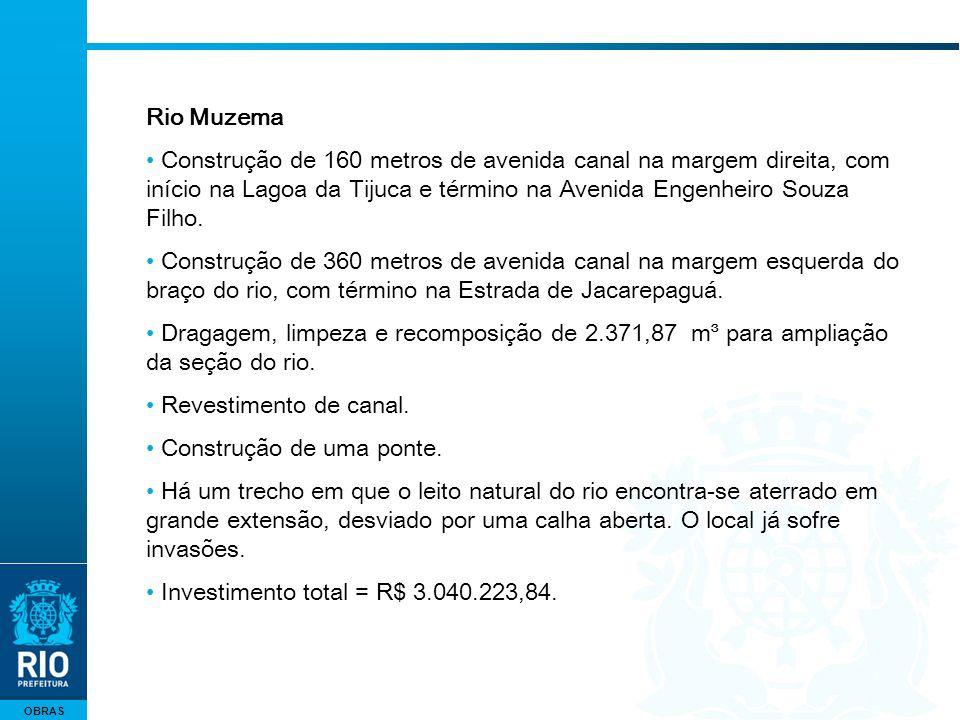OBRAS Rio Muzema Construção de 160 metros de avenida canal na margem direita, com início na Lagoa da Tijuca e término na Avenida Engenheiro Souza Filho.