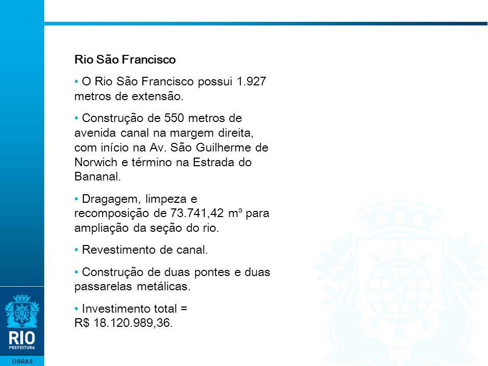 OBRAS Rio São Francisco O Rio São Francisco possui 1.927 metros de extensão. Construção de 550 metros de avenida canal na margem direita, com início n