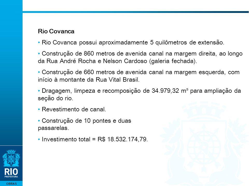OBRAS Rio Covanca Rio Covanca possui aproximadamente 5 quilômetros de extensão. Construção de 860 metros de avenida canal na margem direita, ao longo