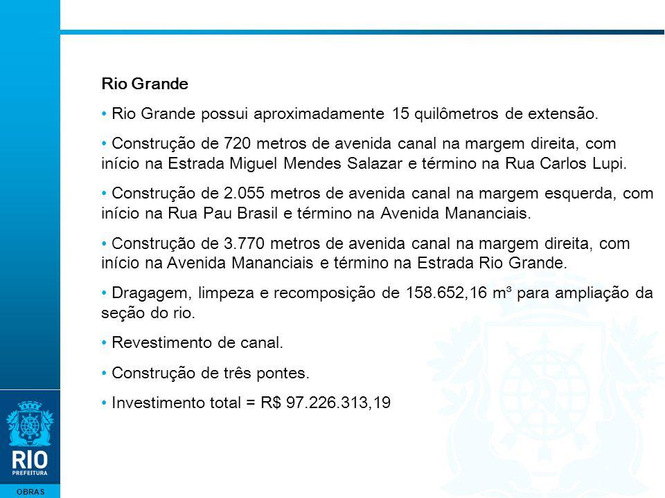 OBRAS Rio Grande Rio Grande possui aproximadamente 15 quilômetros de extensão. Construção de 720 metros de avenida canal na margem direita, com início