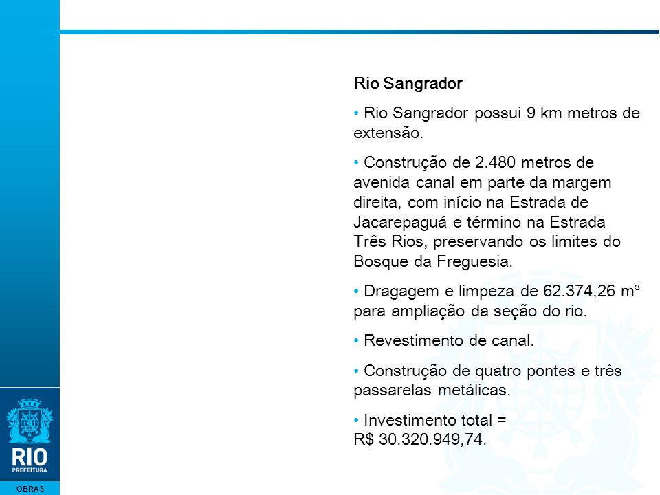 OBRAS Rio Sangrador Rio Sangrador possui 9 km metros de extensão. Construção de 2.480 metros de avenida canal em parte da margem direita, com início n