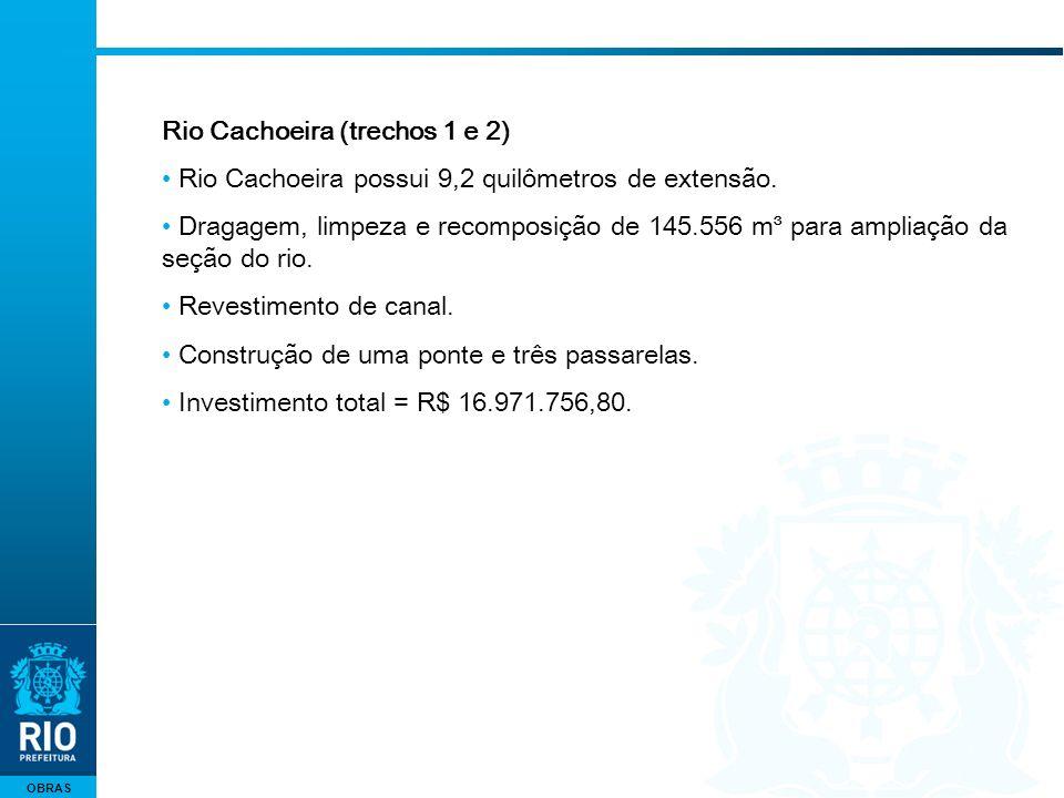OBRAS Rio Cachoeira (trechos 1 e 2) Rio Cachoeira possui 9,2 quilômetros de extensão. Dragagem, limpeza e recomposição de 145.556 m³ para ampliação da