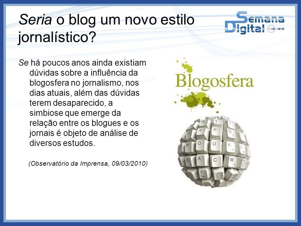 Seria o blog um novo estilo jornalístico? Se há poucos anos ainda existiam dúvidas sobre a influência da blogosfera no jornalismo, nos dias atuais, al