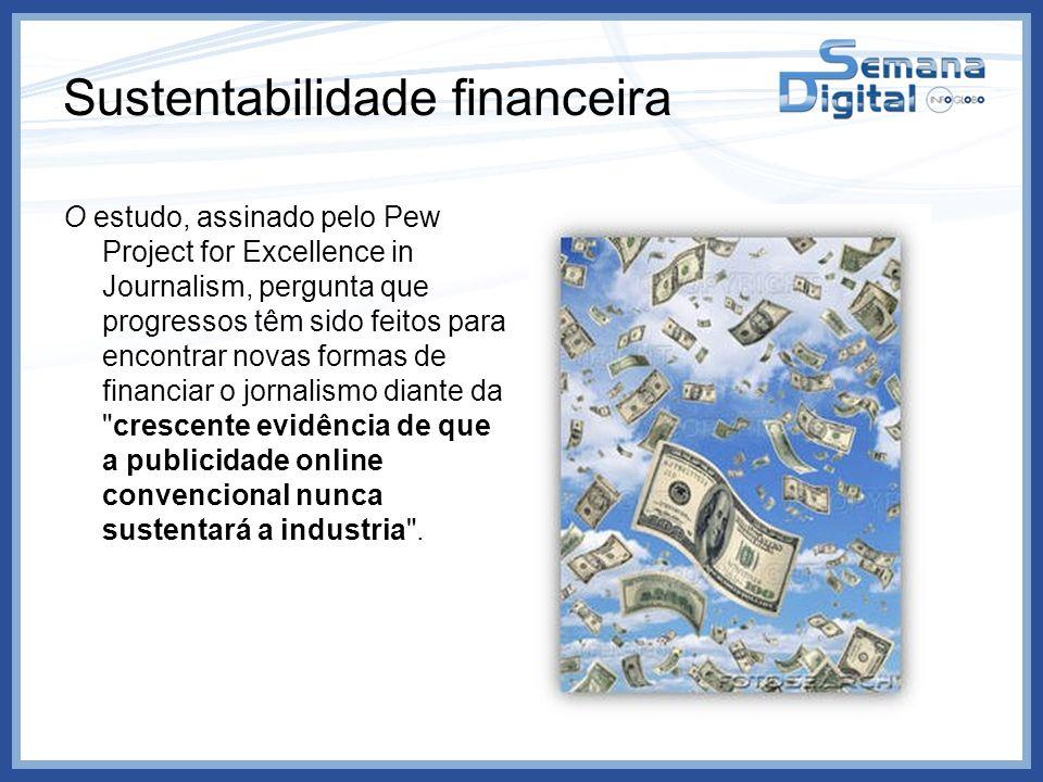 Sustentabilidade financeira O estudo, assinado pelo Pew Project for Excellence in Journalism, pergunta que progressos têm sido feitos para encontrar n